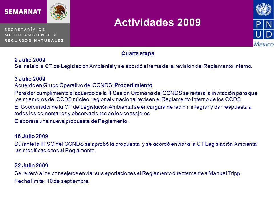 Cuarta etapa 2 Julio 2009 Se instaló la CT de Legislación Ambiental y se abordó el tema de la revisión del Reglamento Interno. 3 Julio 2009 Acuerdo en