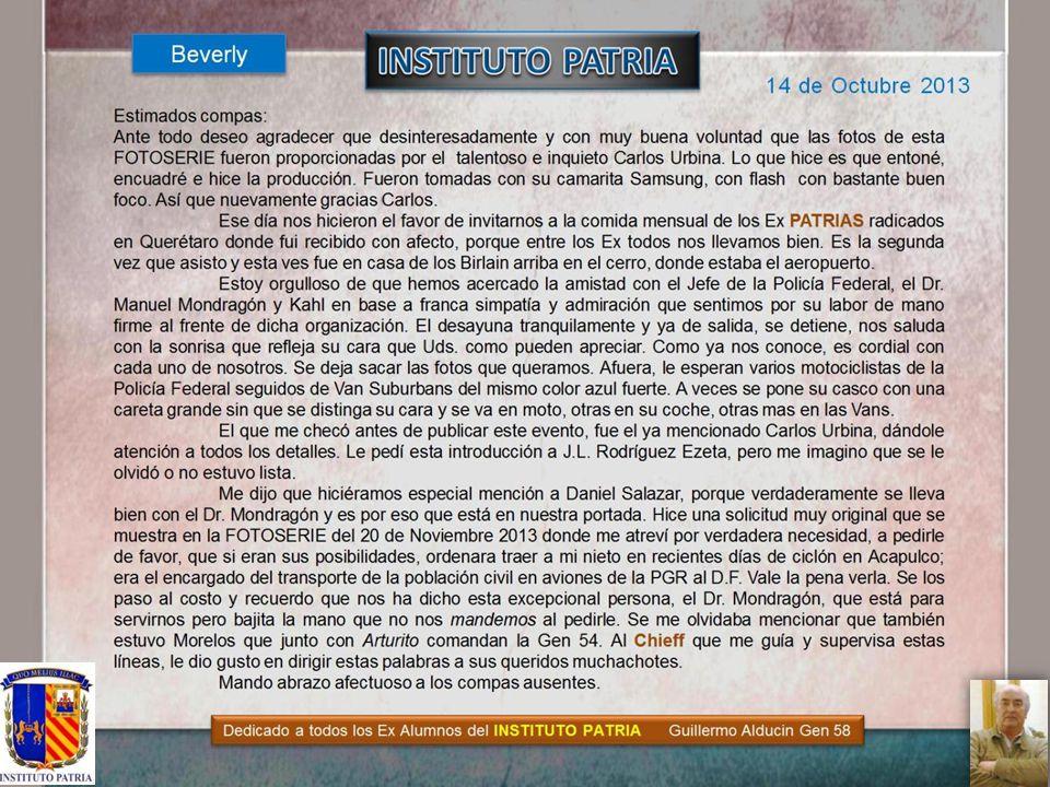 FOTOHISTORIA 14 de Octubre 2013 DESAYUNO MENSUAL Gen 55 Beverly Dedicado a todos los Exalumnos del INSTITUTO PATRIA Guillermo Alducin Varela Gen58 DANIEL SALAZAR Y MANUEL MONDRAGON Y KAHL DEPARTEN GRATOS MOMENTOS CON NOTORIO AFECTO