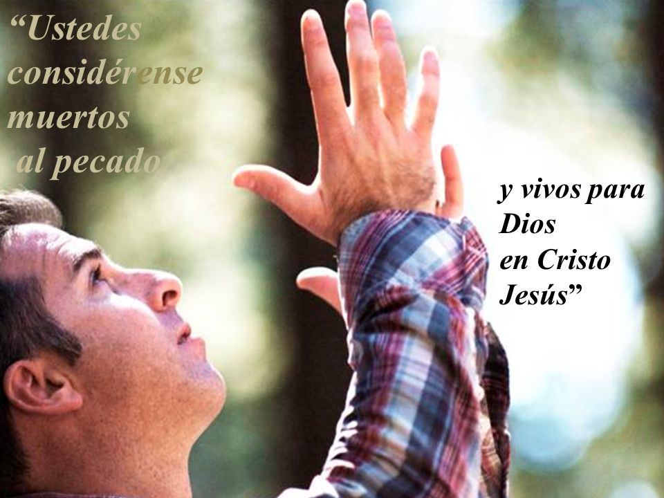y vivos para Dios en Cristo Jesús Ustedes considérense muertos al pecado