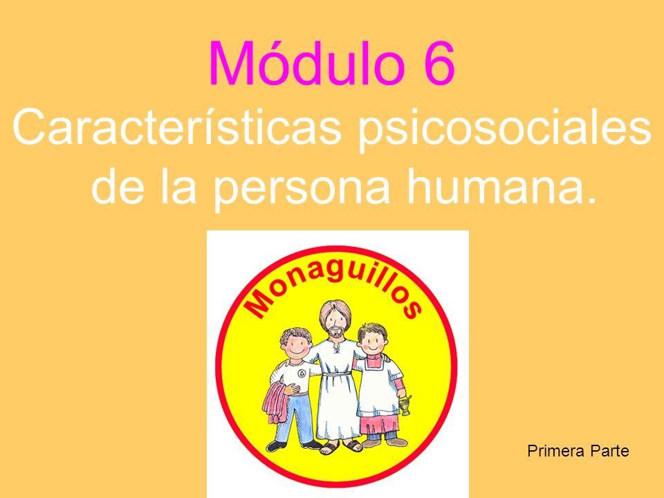 Módulo 6 Características psicosociales de la persona humana. Primera Parte