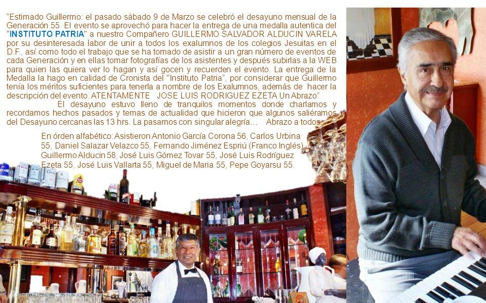 9 de Marzo 2013 Dedicado a todos los Ex Alumnos del INSTITUTO PATRIA Guillermo Alducin Gen 58 Beverly Estimados compas: Les comento que muchos hemos i