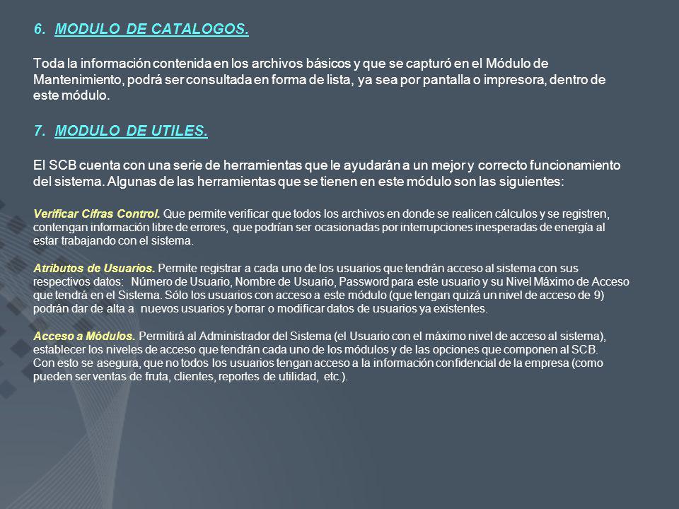 6. MODULO DE CATALOGOS. Toda la información contenida en los archivos básicos y que se capturó en el Módulo de Mantenimiento, podrá ser consultada en