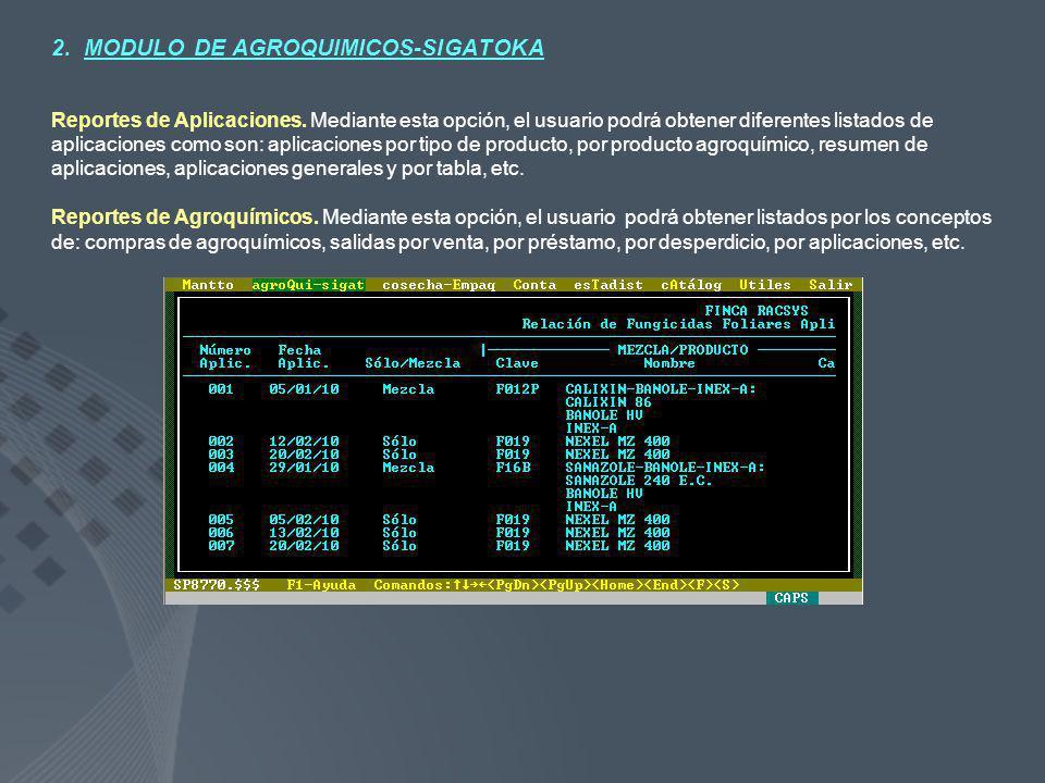 2. MODULO DE AGROQUIMICOS-SIGATOKA Reportes de Aplicaciones. Mediante esta opción, el usuario podrá obtener diferentes listados de aplicaciones como s