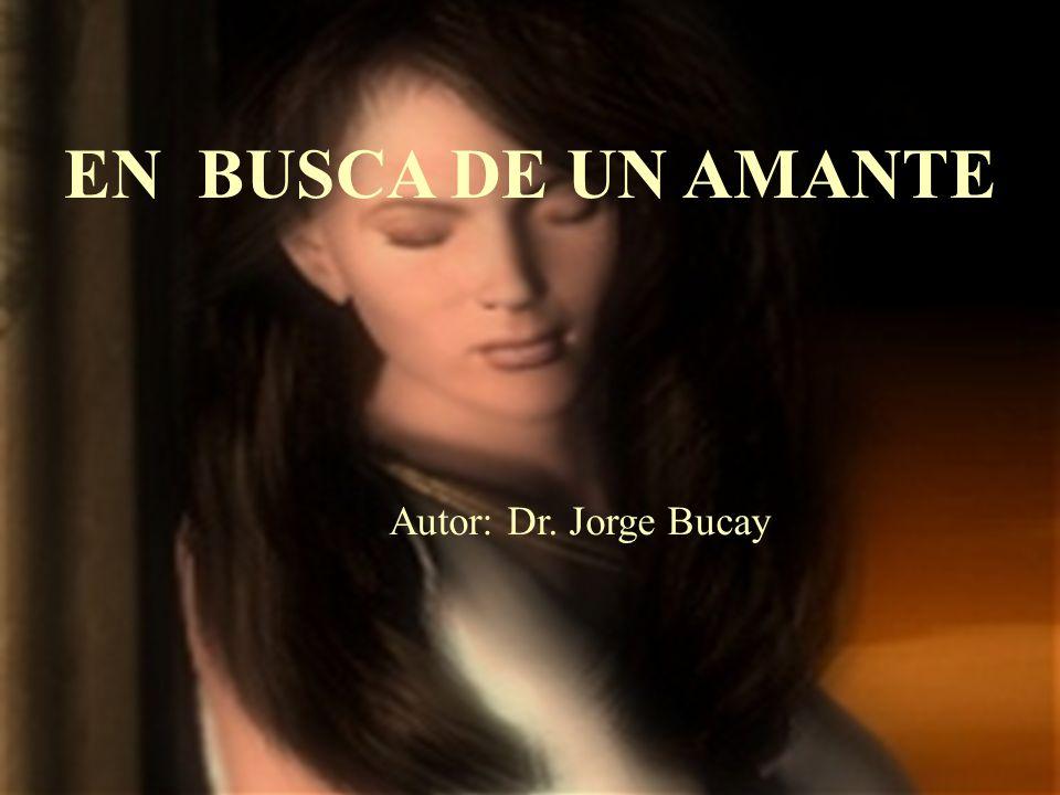EN BUSCA DE UN AMANTE Autor: Dr. Jorge Bucay