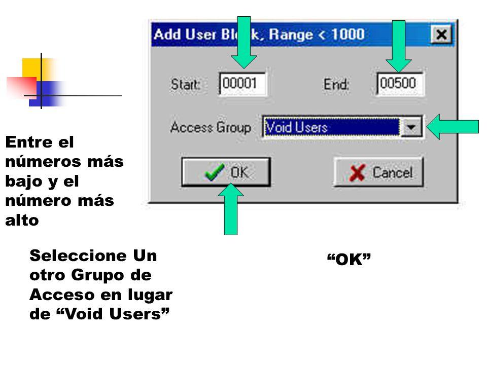Entre el números más bajo y el número más alto Seleccione Un otro Grupo de Acceso en lugar de Void Users OK