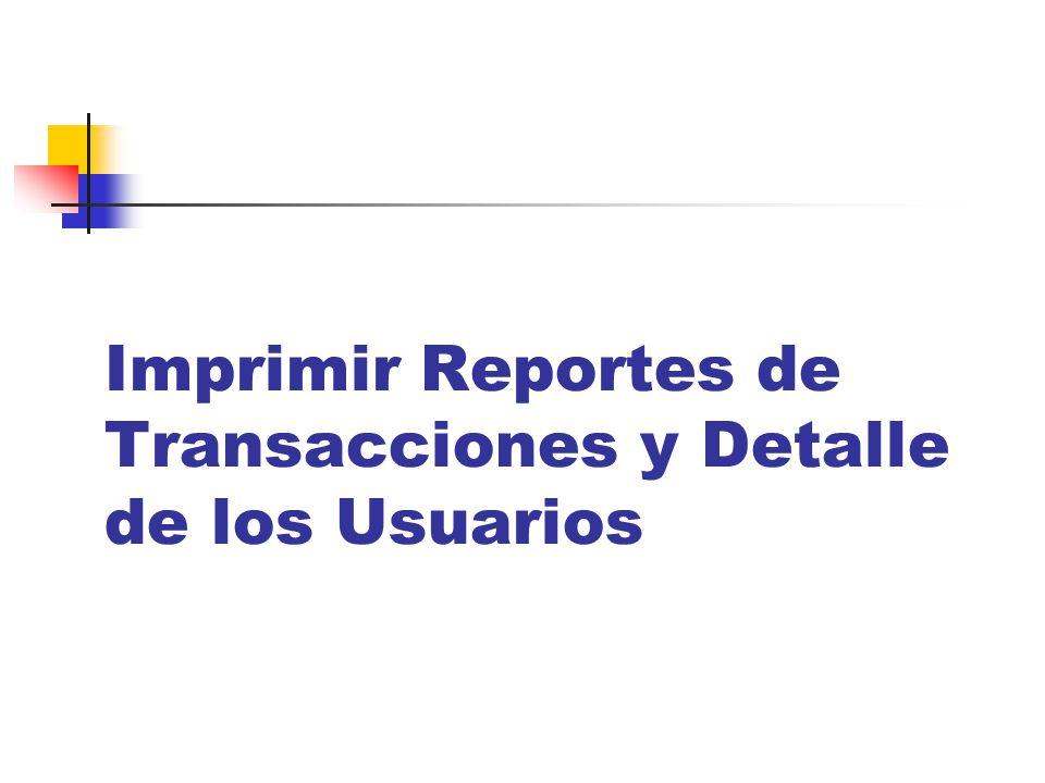 Imprimir Reportes de Transacciones y Detalle de los Usuarios