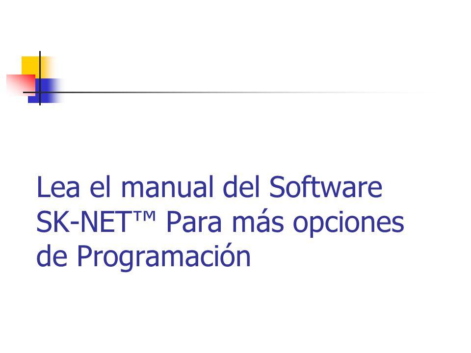 Lea el manual del Software SK-NET Para más opciones de Programación