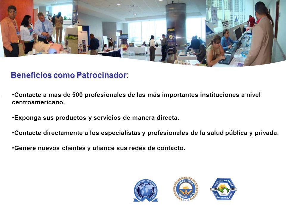 Beneficios como Patrocinador: Contacte a mas de 500 profesionales de las más importantes instituciones a nivel centroamericano. Exponga sus productos