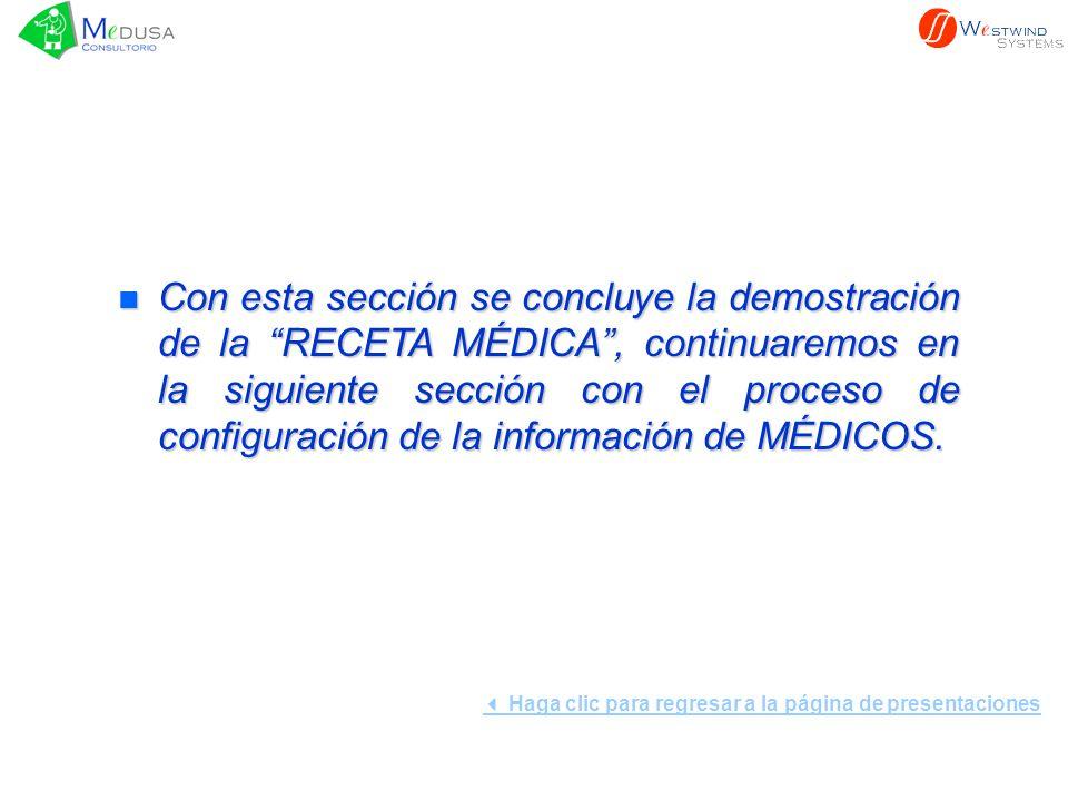 n Con esta sección se concluye la demostración de la RECETA MÉDICA, continuaremos en la siguiente sección con el proceso de configuración de la información de MÉDICOS.