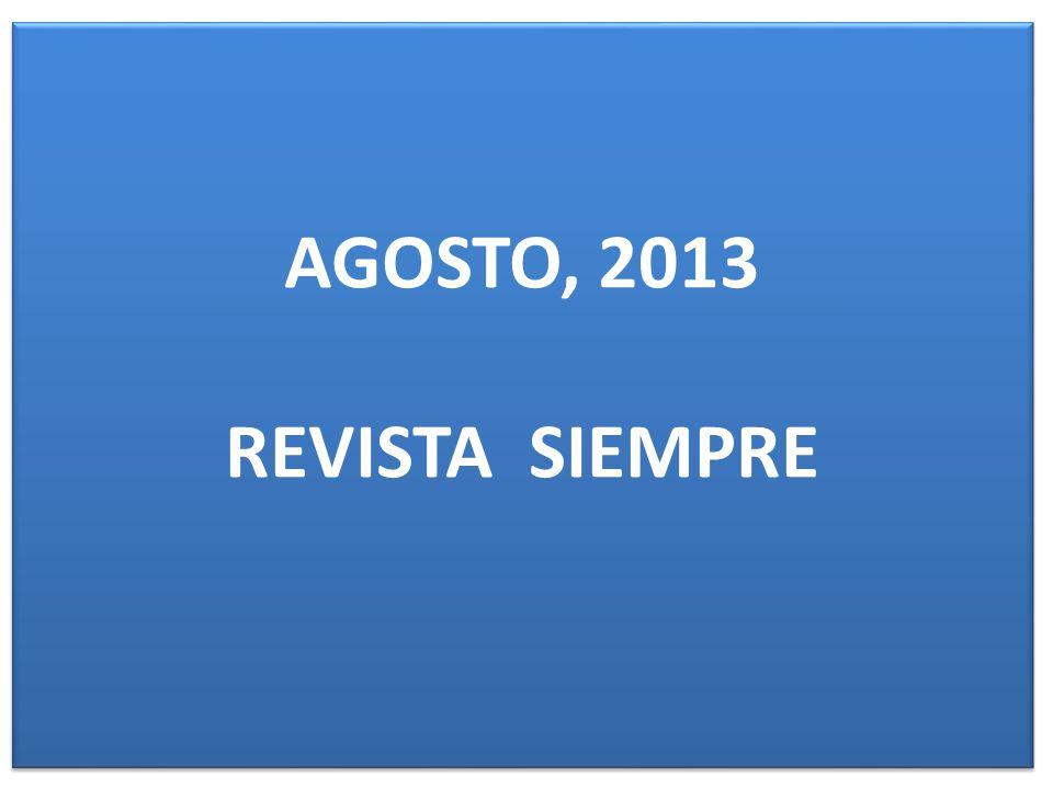AGOSTO, 2013 REVISTA SIEMPRE AGOSTO, 2013 REVISTA SIEMPRE