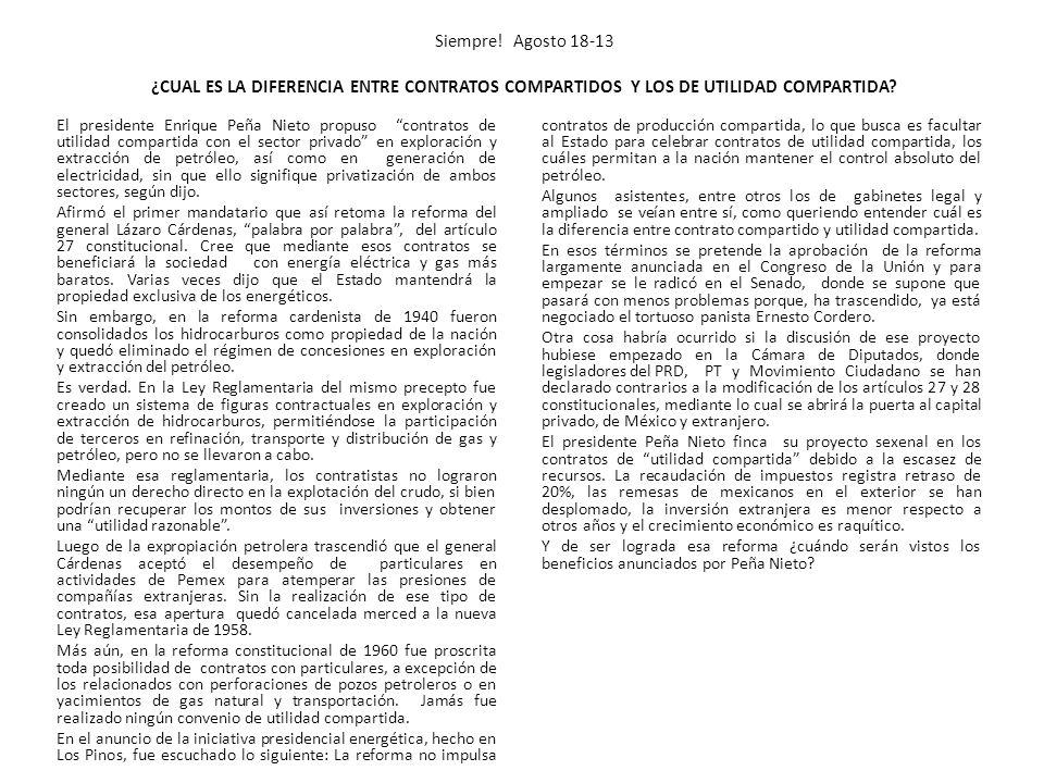 Siempre! Agosto 18-13 ¿CUAL ES LA DIFERENCIA ENTRE CONTRATOS COMPARTIDOS Y LOS DE UTILIDAD COMPARTIDA? El presidente Enrique Peña Nieto propuso contra