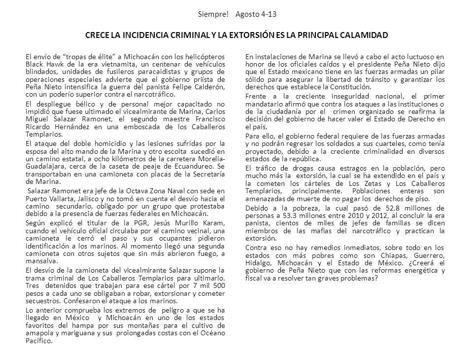 Siempre! Agosto 4-13 CRECE LA INCIDENCIA CRIMINAL Y LA EXTORSIÓN ES LA PRINCIPAL CALAMIDAD El envío de tropas de élite a Michoacán con los helicóptero
