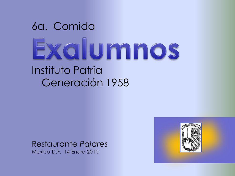 Restaurante Pajares México D.F. 14 Enero 2010 Instituto Patria Generación 1958 6a. Comida