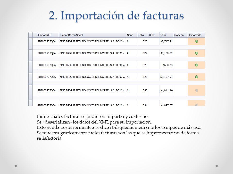 2. Importación de facturas Indica cuales facturas se pudieron importar y cuales no. Se «deserializan» los datos del XML para su importación. Esto ayud