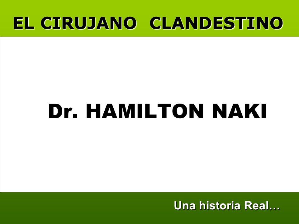Dr. HAMILTON NAKI EL CIRUJANO CLANDESTINO Una historia Real…