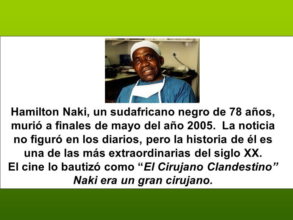 Hamilton Naki, un sudafricano negro de 78 años, murió a finales de mayo del año 2005.