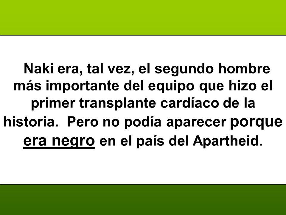 Naki Naki era, tal vez, el segundo hombre más importante del equipo que hizo el primer transplante cardíaco de la historia.