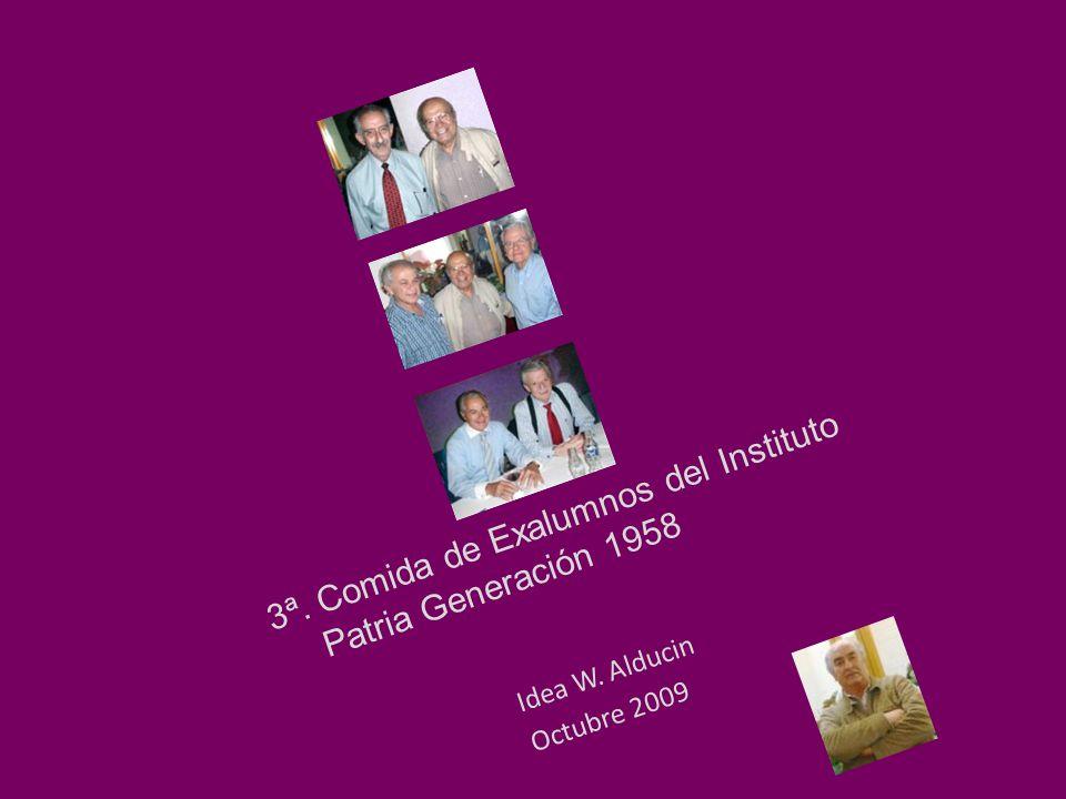 Fin 3ª. Comida de Exalumnos del Instituto Patria Generación 1958 Idea W. Alducin Octubre 2009