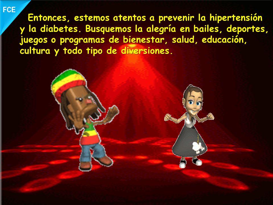 Entonces, estemos atentos a prevenir la hipertensión y la diabetes. Busquemos la alegría en bailes, deportes, juegos o programas de bienestar, salud,