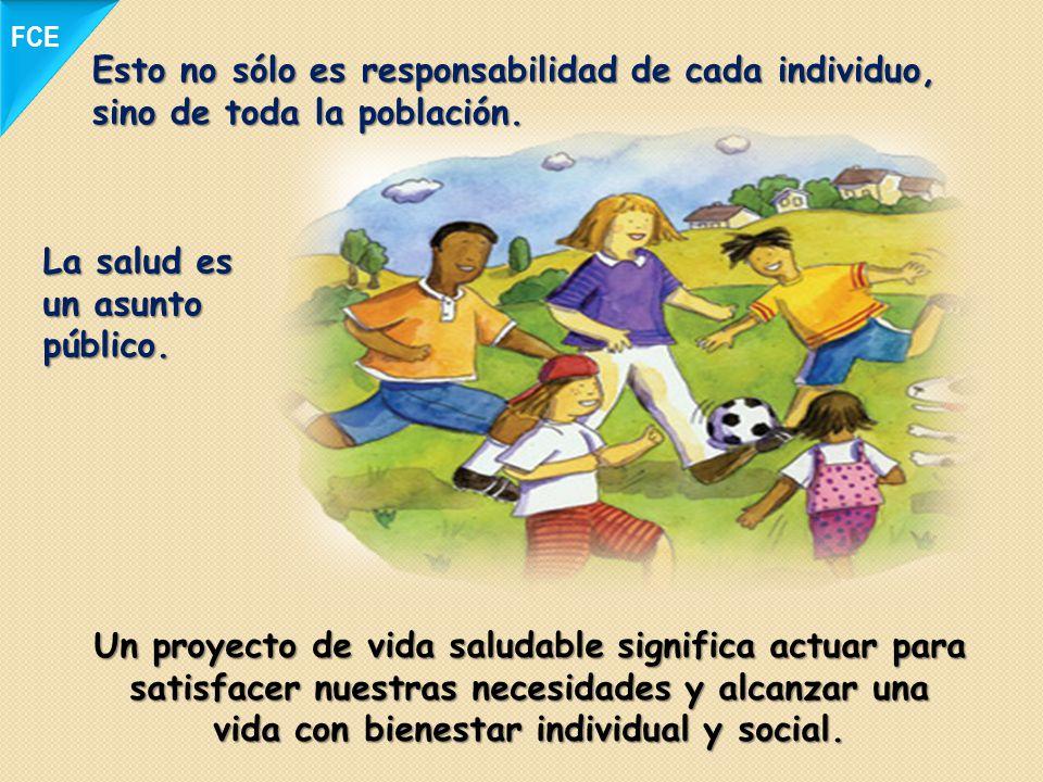 Esto no sólo es responsabilidad de cada individuo, sino de toda la población. Un proyecto de vida saludable significa actuar para satisfacer nuestras