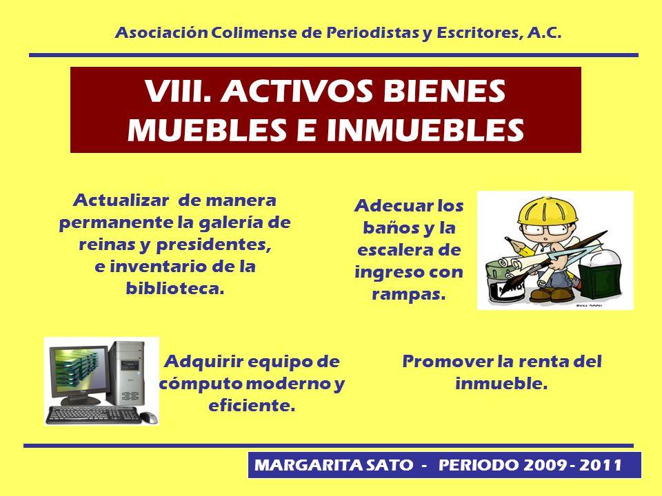 MARGARITA SATO - PERIODO 2009 - 2011 Asociación Colimense de Periodistas y Escritores, A.C. VIII. ACTIVOS BIENES MUEBLES E INMUEBLES Promover la renta