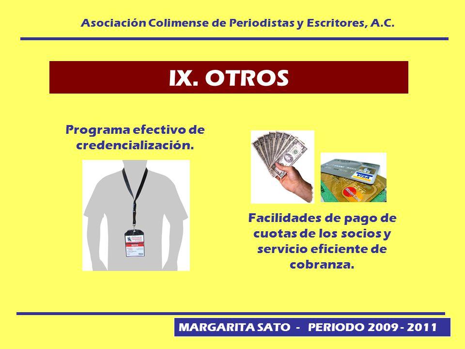 MARGARITA SATO - PERIODO 2009 - 2011 Asociación Colimense de Periodistas y Escritores, A.C. IX. OTROS Programa efectivo de credencialización. Facilida