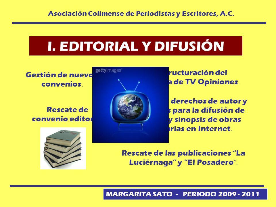 MARGARITA SATO - PERIODO 2009 - 2011 Asociación Colimense de Periodistas y Escritores, A.C. I. EDITORIAL Y DIFUSIÓN Registro de derechos de autor y ac