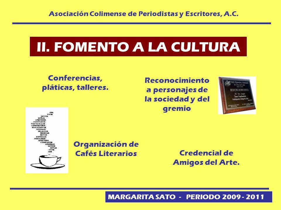 MARGARITA SATO - PERIODO 2009 - 2011 Asociación Colimense de Periodistas y Escritores, A.C. II. FOMENTO A LA CULTURA Credencial de Amigos del Arte. Co