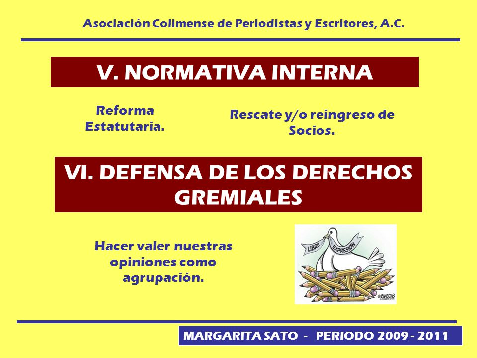 MARGARITA SATO - PERIODO 2009 - 2011 Asociación Colimense de Periodistas y Escritores, A.C. V. NORMATIVA INTERNA Rescate y/o reingreso de Socios. Refo