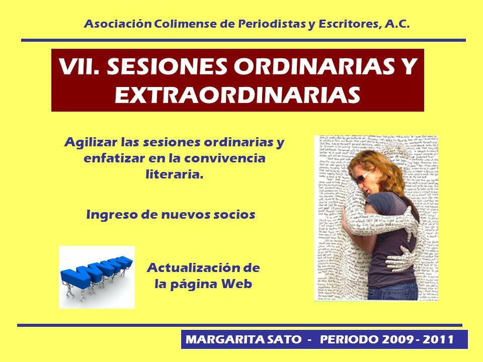 MARGARITA SATO - PERIODO 2009 - 2011 Asociación Colimense de Periodistas y Escritores, A.C. VII. SESIONES ORDINARIAS Y EXTRAORDINARIAS Actualización d