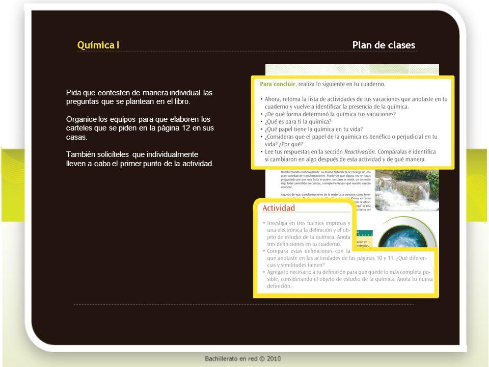 Química IPlan de clases Inicie la sesión con la presentación de los carteles, dé un tiempo adecuado para ello, aproximadamente 15 minutos.