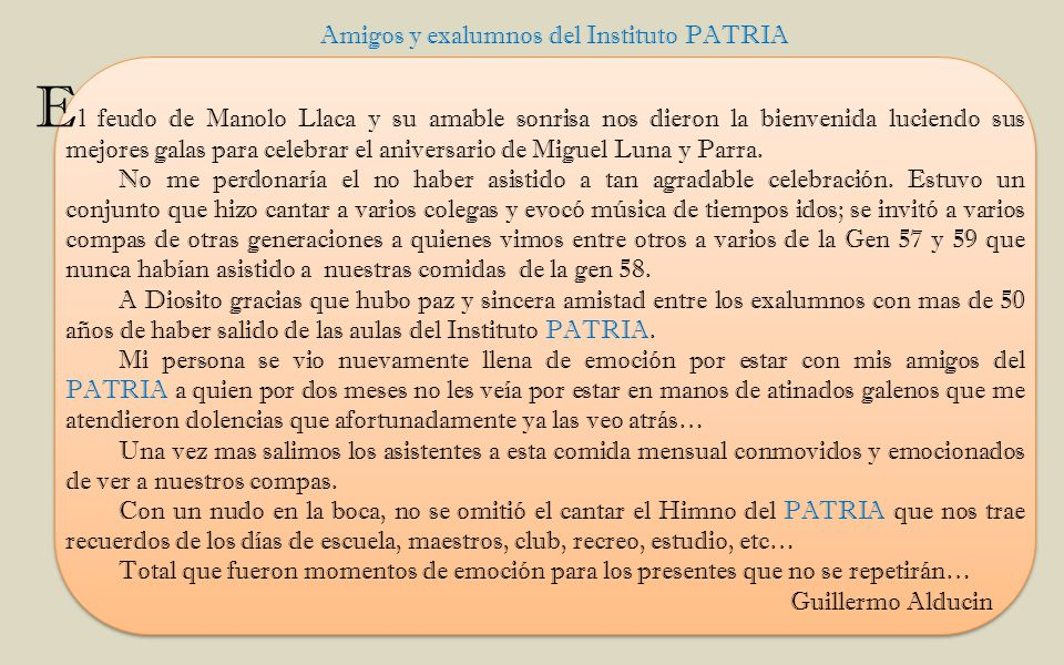 l feudo de Manolo Llaca y su amable sonrisa nos dieron la bienvenida luciendo sus mejores galas para celebrar el aniversario de Miguel Luna y Parra.