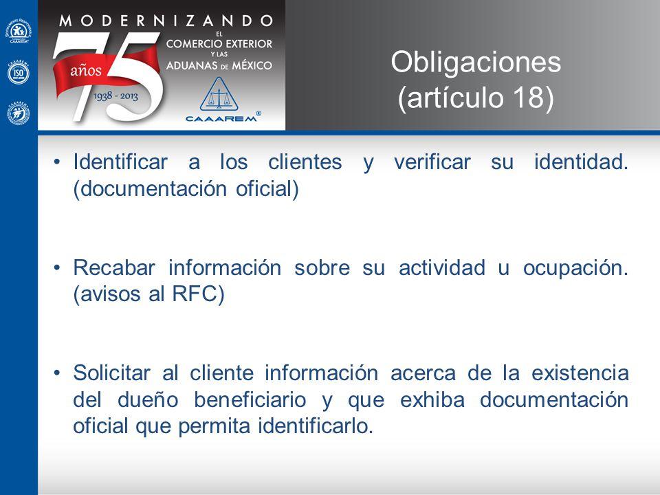 Identificar a los clientes y verificar su identidad. (documentación oficial) Recabar información sobre su actividad u ocupación. (avisos al RFC) Solic