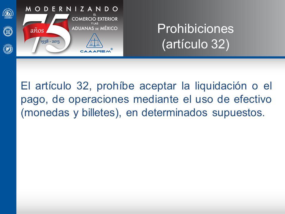 El artículo 32, prohíbe aceptar la liquidación o el pago, de operaciones mediante el uso de efectivo (monedas y billetes), en determinados supuestos.