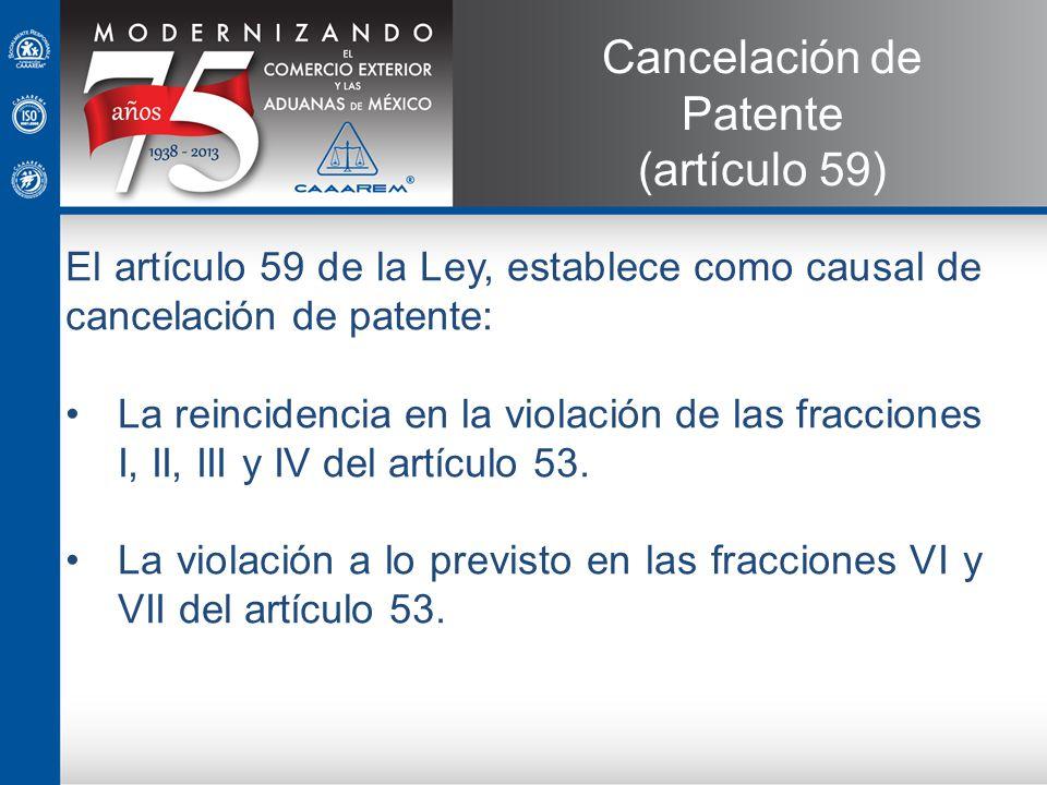 El artículo 59 de la Ley, establece como causal de cancelación de patente: La reincidencia en la violación de las fracciones I, II, III y IV del artíc