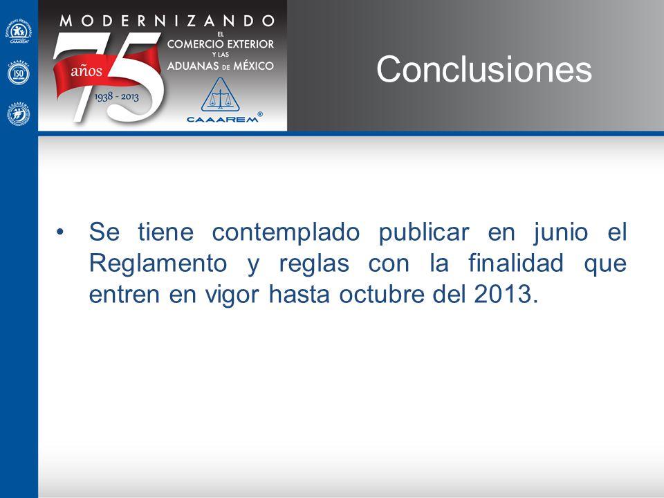 Se tiene contemplado publicar en junio el Reglamento y reglas con la finalidad que entren en vigor hasta octubre del 2013. Conclusiones