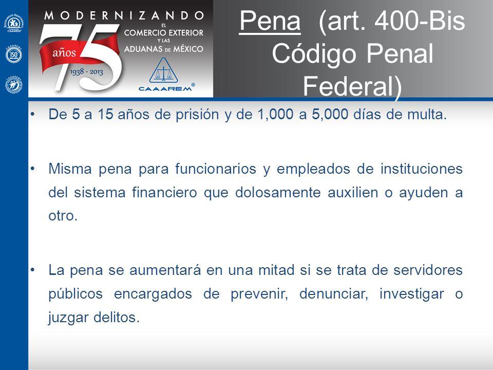 Pena (art. 400-Bis Código Penal Federal) De 5 a 15 años de prisión y de 1,000 a 5,000 días de multa. Misma pena para funcionarios y empleados de insti