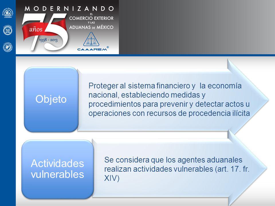 Objeto Actividades vulnerables Proteger al sistema financiero y la economía nacional, estableciendo medidas y procedimientos para prevenir y detectar