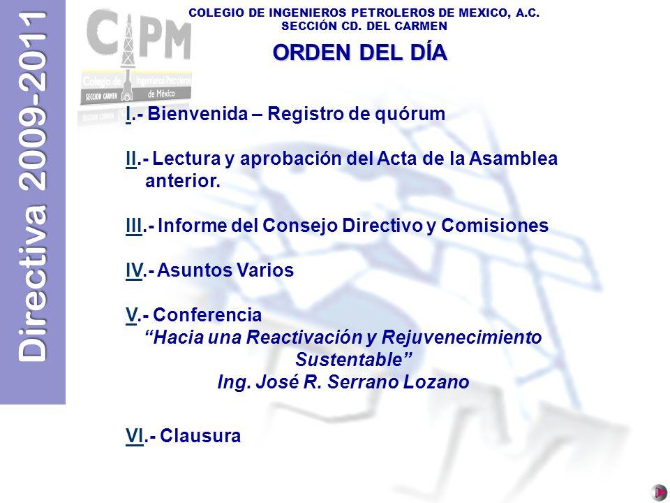 Directiva 2009-2011 COLEGIO DE INGENIEROS PETROLEROS DE MEXICO, A.C. SECCIÓN CD. DEL CARMEN II.- Bienvenida – Registro de quórum IIII.- Lectura y apro