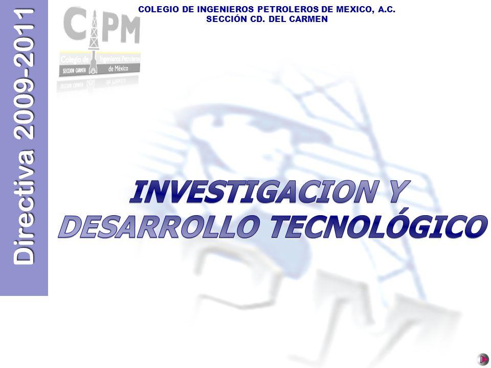 Directiva 2009-2011 COLEGIO DE INGENIEROS PETROLEROS DE MEXICO, A.C. SECCIÓN CD. DEL CARMEN Directiva 2009-2011