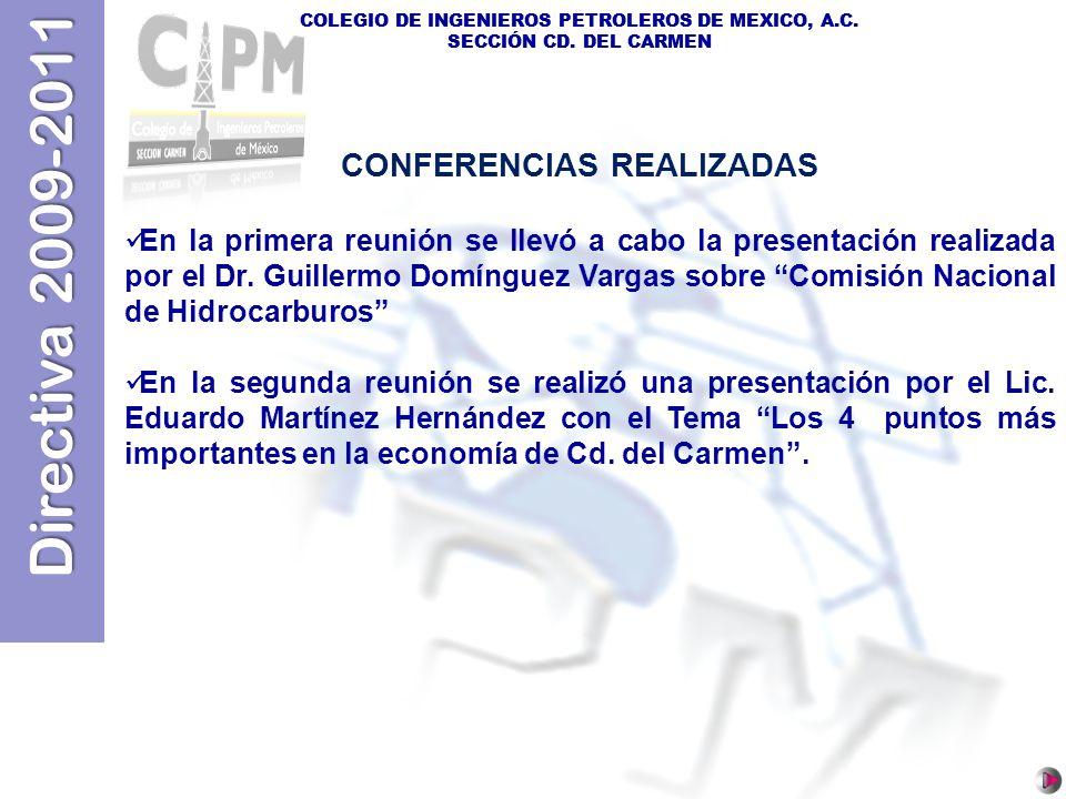 Directiva 2009-2011 COLEGIO DE INGENIEROS PETROLEROS DE MEXICO, A.C. SECCIÓN CD. DEL CARMEN En la primera reunión se llevó a cabo la presentación real