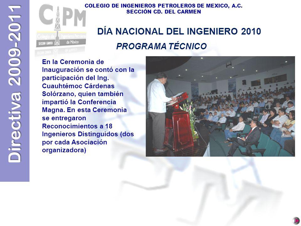 Directiva 2009-2011 COLEGIO DE INGENIEROS PETROLEROS DE MEXICO, A.C. SECCIÓN CD. DEL CARMEN En la Ceremonia de Inauguración se contó con la participac