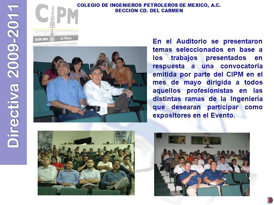 Directiva 2009-2011 COLEGIO DE INGENIEROS PETROLEROS DE MEXICO, A.C. SECCIÓN CD. DEL CARMEN En el Auditorio se presentaron temas seleccionados en base