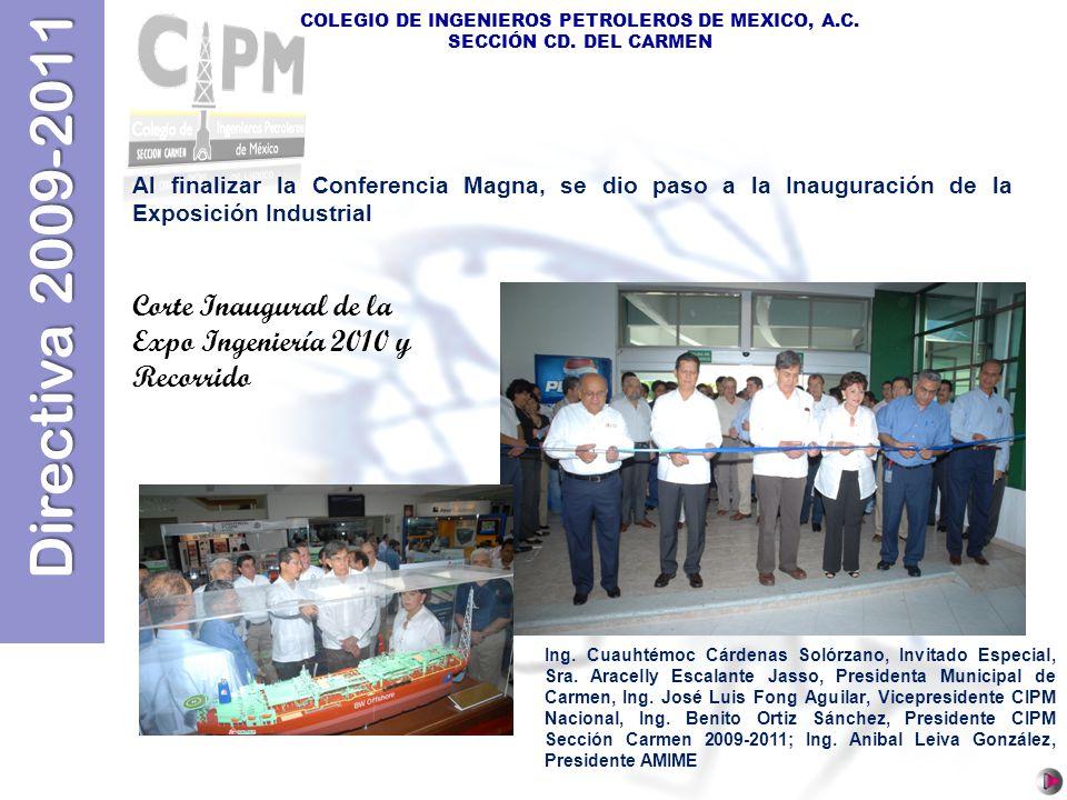 Directiva 2009-2011 COLEGIO DE INGENIEROS PETROLEROS DE MEXICO, A.C. SECCIÓN CD. DEL CARMEN Corte Inaugural de la Expo Ingeniería 2010 y Recorrido Al