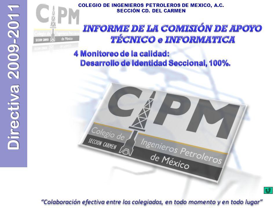 Directiva 2009-2011 COLEGIO DE INGENIEROS PETROLEROS DE MEXICO, A.C. SECCIÓN CD. DEL CARMEN Colaboración efectiva entre los colegiados, en todo moment