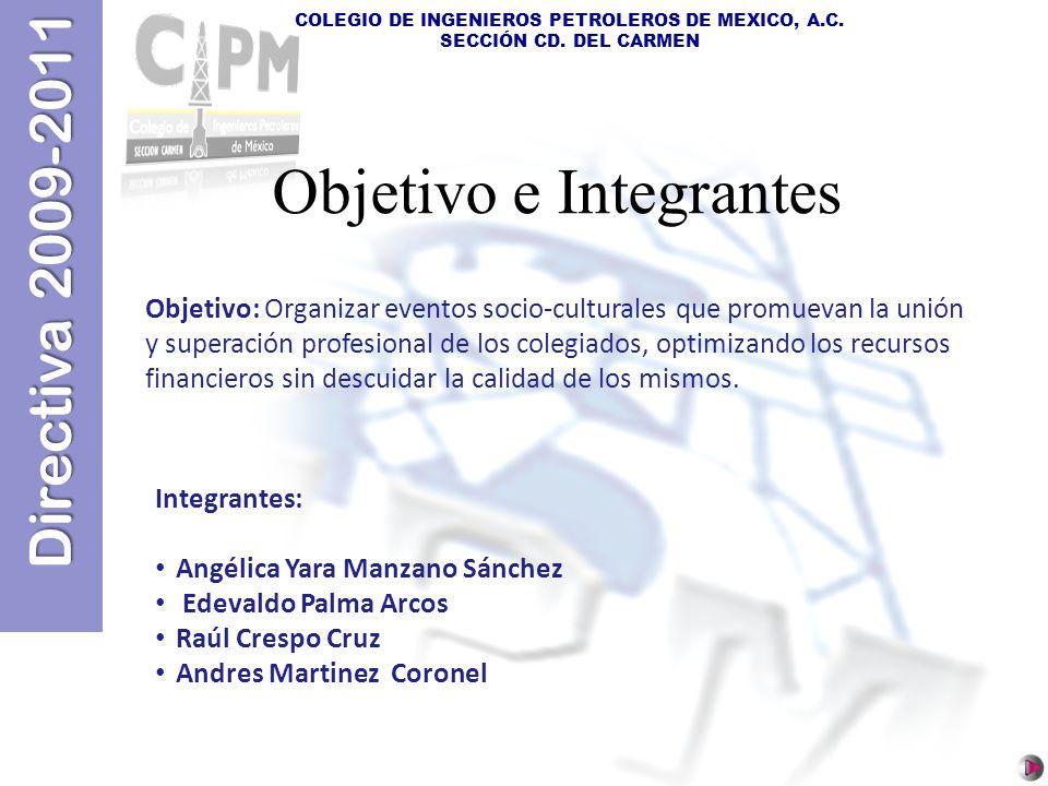 COLEGIO DE INGENIEROS PETROLEROS DE MEXICO, A.C. SECCIÓN CD. DEL CARMEN Objetivo e Integrantes Objetivo: Organizar eventos socio-culturales que promue