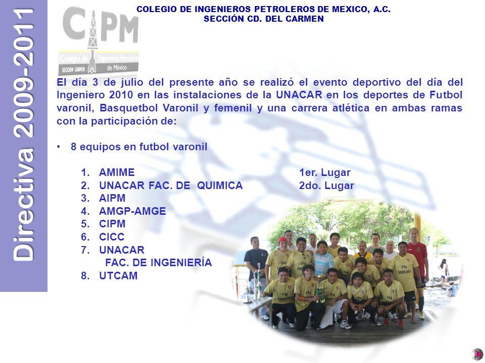 Directiva 2009-2011 COLEGIO DE INGENIEROS PETROLEROS DE MEXICO, A.C. SECCIÓN CD. DEL CARMEN El día 3 de julio del presente año se realizó el evento de