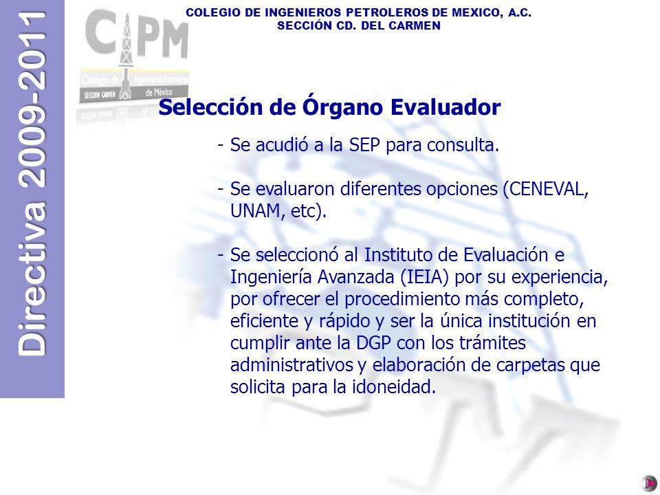 Directiva 2009-2011 COLEGIO DE INGENIEROS PETROLEROS DE MEXICO, A.C. SECCIÓN CD. DEL CARMEN Selección de Órgano Evaluador -Se acudió a la SEP para con