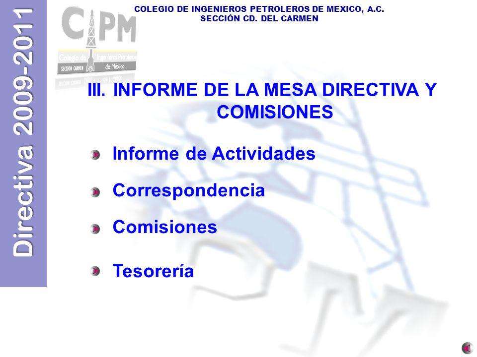 Directiva 2009-2011 COLEGIO DE INGENIEROS PETROLEROS DE MEXICO, A.C. SECCIÓN CD. DEL CARMEN III. INFORME DE LA MESA DIRECTIVA Y COMISIONES Informe de