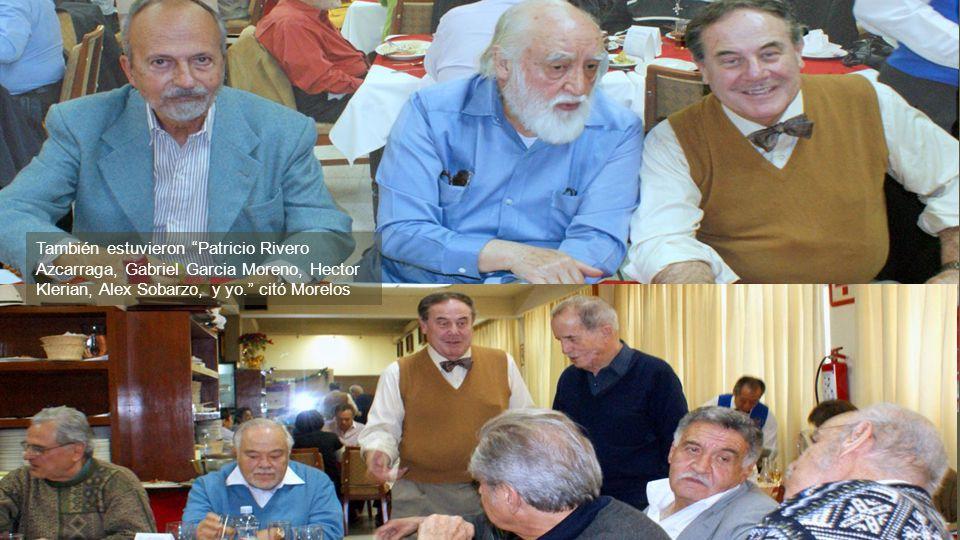 También estuvieron Patricio Rivero Azcarraga, Gabriel Garcia Moreno, Hector Klerian, Alex Sobarzo, y yo.